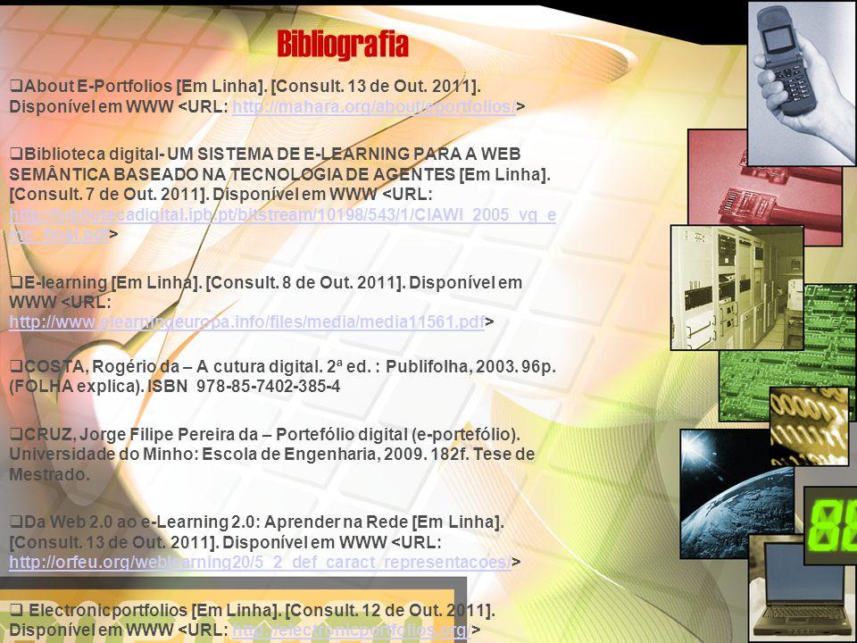 Bibliografia About E-Portfolios [Em Linha]. [Consult. 13 de Out. 2011]. Disponível em WWW <URL: http://mahara.org/about/eportfolios/>
